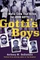 Gotti's boys : the Mafia crew that killed for John Gotti