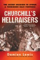 Churchill's hellraisers : the secret mission to storm a forbidden Nazi fortress
