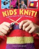 Kids knit! : simple steps to nifty projects