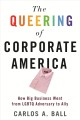 The queering of corporate America : how big business went from LGBTQ adversary to ally