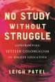 No study without struggle : confronting settler colonialism in higher education