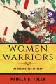 Women warriors : an unexpected history