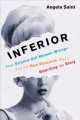 Inferior : how science got women wrong and the new research that's rewriting the story