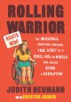 Rolling warrior : the incredible, sometimes awkward, true story of a rebel girl on wheels who helped spark a revolution