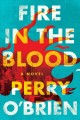 Fire in the blood : a novel
