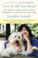 Love is all you need : the revolutionary bond-based approach to educating your dog