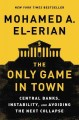 The only game in town : central banks, instability, and avoiding the next collapse