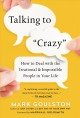 Talking to crazy : how to deal with the irrational and impossible people in your life