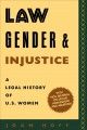 Law, gender, and injustice : a legal history of U.S. women