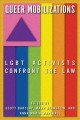 Queer mobilizations : LGBT activists confront the law