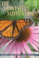 The Midwestern native garden : native alternatives to nonnative flowers and plants : an illustrated guide