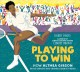 Playing to win : how Althea Gibson broke barriers and changed tennis forever