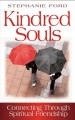Kindred souls : connecting through spiritual friendship