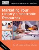 Marketing your library's electronic resources : a how-to-do-it manual for librarians