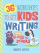 36 workshops to get kids writing : from aliens to zebras