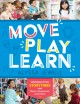 Move, play, learn : interactive storytimes with music, movement, and more