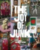 The joy of junk : go right ahead, fall in love with the wackiest things, find the worth in the worthless and, rescue and recycle the curious objects that give life and happiness to the places we call home!
