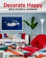Decorate happy : bold, colorful interiors