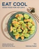 Eat cool : good food for hot days : 100 easy, satisfying, and refreshing recipes that won't heat up your kitchen