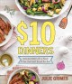 $10 dinners : delicious meals for a family of four that don't break the bank