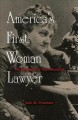 America's first woman lawyer : the biography of Myra Bradwell