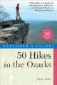 50 hikes in the Ozarks : walks, hikes and backpacks in the mountains, wildernesses and geological wonders of Arkansas and Missouri