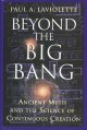 Beyond the big bang : ancient myth and the science of continuous creation