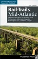 Rail-trails mid-Atlantic : the definitive guide to multi-use trails in Delaware, Maryland, Virginia, Washington, D.C., and West Virginia