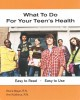 What to do for your teen's health : easy to read, easy to use