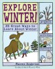 Explore winter! : 25 great ways to learn about winter