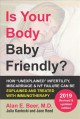 """Is your body baby friendly? : """"unexplained' infertility, miscarriage & IVF failure explained / Alan E. Beer, M.D. with Julia Kantecki and Jane Reed."""