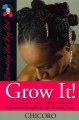 Grow it! : how to grow Afro-textured hair to maximum lengths in the shortest time