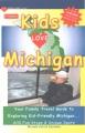 Kids love Michigan : your family travel guide to exploring kid-friendly Michigan. 600 fun stops & unique spots
