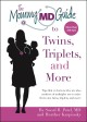 The mommy MD guide to twins, triplets, and more : tips that 12 doctors who are also mothers of multiples use to raise their own twins, triplets, and more