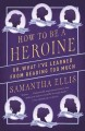How to be a heroine : or, what I've learned from reading too much