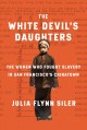 The white devil's daughters : the women who fought slavery in San Francisco's Chinatown