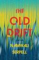 The old drift : a novel