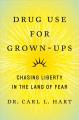 Drug use for grown-ups : chasing liberty in the land of fear