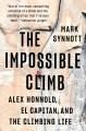 The impossible climb : Alex Honnold, El Capitan, and the climbing life
