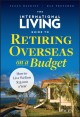 The international living guide to retiring overseas on a budget : how to live well on $25,000 a year
