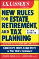 J.K. Lasser's new rules for estate, retirement, and tax planning : keep more today, leave more to your heirs tomorrow