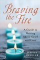 Braving the fire : a guide to writing about grief and loss