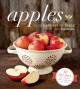 Apples, from harvest to table : 50 recipes plus lore, crafts and more starring the tried-and-true favorite