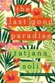 The last good paradise : a novel