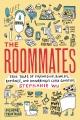 The roommates : true tales of friendship, rivalry, romance, and disturbingly close quarters