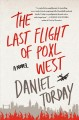 The last flight of Poxl West : a novel