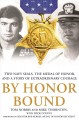 By honor bound : two Navy SEALs, the Medal of Honor, and a story of extraordinary courage