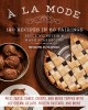 A la mode : 120 recipes in 60 pairings : pies, tarts, cakes, crisps, and more topped with ice cream, gelato, frozen custard, and more