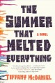 The summer that melted everything : a novel