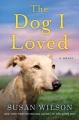 The dog I loved : a novel